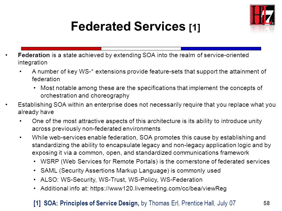 Federated Services [1] Federation is a state achieved by extending SOA into the realm of service-oriented integration.